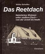9783767211407: Das Reetdach: Natürliches Wohnen unter sanftem Dach - von der Urzeit bis heute