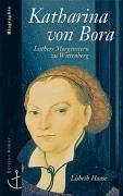 Katharina von Bora, Luthers Morgenstern zu Wittenberg. Biographie.(ABC team) - Haase, Lisbeth