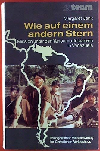 9783767523869: Wie auf einem anderen Stern. Mission unter den Yanoamö-Indianern in Venezuela