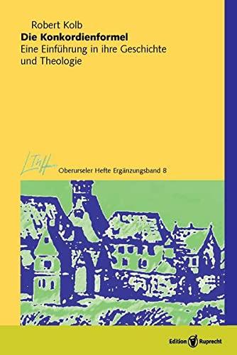 Die Konkordienformel: Eine Einfuhrung in ihre Geschichte und Theologie (Oberurseler Hefte ...