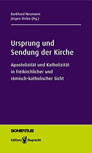 9783767571556: Ursprung und Sendung der Kirche: Apostolizität und Katholizität in freikirchlicher und römisch-katholischer Sicht