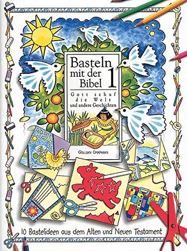 9783767576865: Basteln mit der Bibel 1. Gott schuf die Welt und andere Geschichten. 10 Bastelideen aus dem Alten und Neuen Testament
