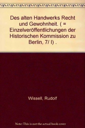 Des alten Handwerks Recht und Gewohnheit. Einzelveröffentlichungen der Historischen Kommission...