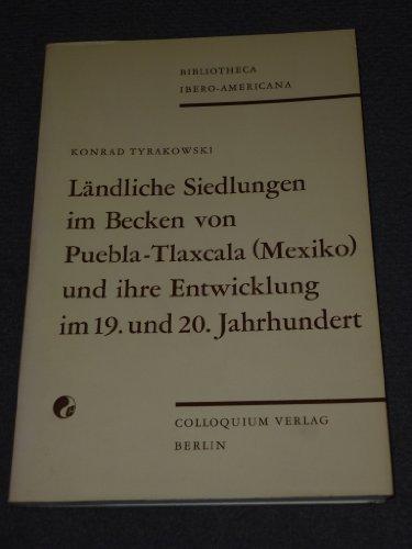 9783767803855: Ländliche Siedlungen im Becken von Puebla-Tlaxcala (Mexico) und ihre Entwicklung im 19. und 20. Jahrhundert: Dargestellt am Municipio St. Maná ... Cuantinchan (Bibliotheca ibero-americana)