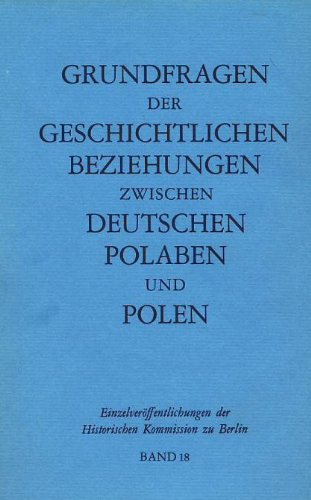9783767803985: Grundfragen der geschichtlichen Beziehungen zwischen Deutschen, Polaben und Polen: Referate und Diskussionsbeiträge aus zwei wissenschaftlichen ... der Historischen Kommission zu Berlin)