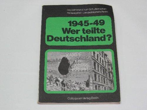 """1945-49: Wer teilte Deutschland? Fragen und Antworten. Arbeitsheft zur Schulfernsehreihe des SFB """"Fragen an die deutsche Geschichte"""": Block IV."""