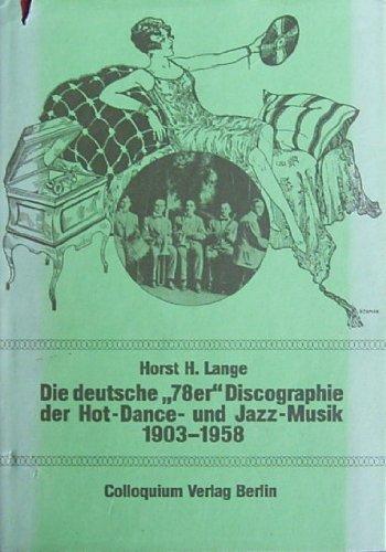 9783767804524: Die deutsche '78er' Discographie der Hot-Dance- und Jazz-Musik: 1903-1958