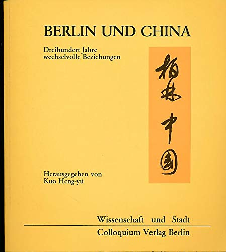 Berlin und China. 300 Jahre wechselvolle Beziehungen: Kuo, Heng-yü [Hrsg.]
