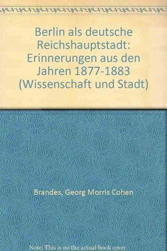 9783767807587: Georg Brandes: Berlin als deutsche Reichshauptstadt. Erinnerungen aus den Jahren 1877-1883. (=Wissenschaft und Stadt Publikationen der FU Berlin aus Anlass der 750-Jahrfeier Berlin; Band 12).