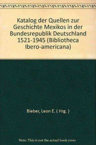 Katalog der Quellen zur Geschichte Mexikos in der Bundesrepublik Deutschland 1521 - 1945. Cat&...