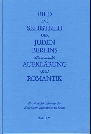 9783767808058: Bild und Selbstbild der Juden Berlins zwischen Aufklärung und Romantik: Beiträge zu einer Tagung (Einzelveröffentlichungen der Historischen Kommission zu Berlin) (German Edition)