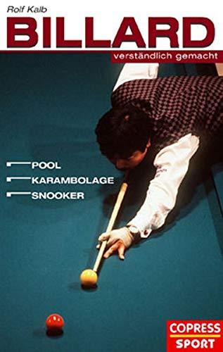 Billard verständlich gemacht. Pool, Karambolage, Snooker: Rolf Kalb