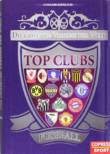 9783767908277: Top Clubs Fussball: Die grössten Vereine der Welt