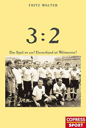 9783767908697: 3:2. Das Spiel ist aus! Deutschland ist Weltmeister!