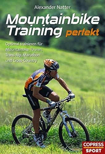 Mountainbike-Training perfekt. Optimal trainieren für Mountainbike-Touren, Trans-Alp, Marathon un...