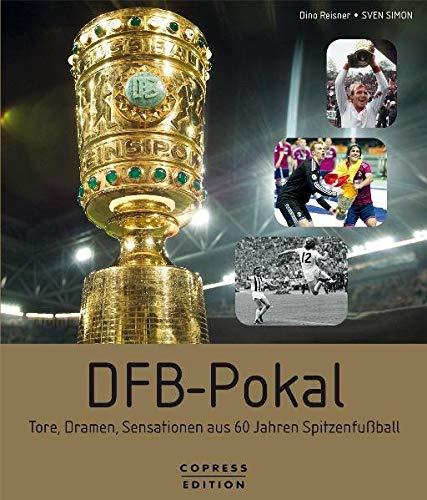 9783767909175: DFB-Pokal - Tore, Dramen, Sensationen aus 60 Jahren Spitzenfußball