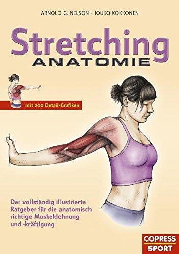 9783767910027: Stretching Anatomie: Der vollst�ndig illustrierte Ratgeber f�r die anatomisch richtige Muskeldehnung und -kr�ftigung