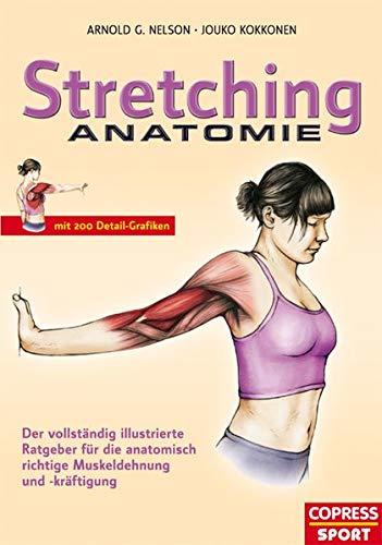 9783767910348: Stretching Anatomie: Der vollständig illustrierte Ratgeber für die anatomisch richtige Muskeldehnung und -kräftigung