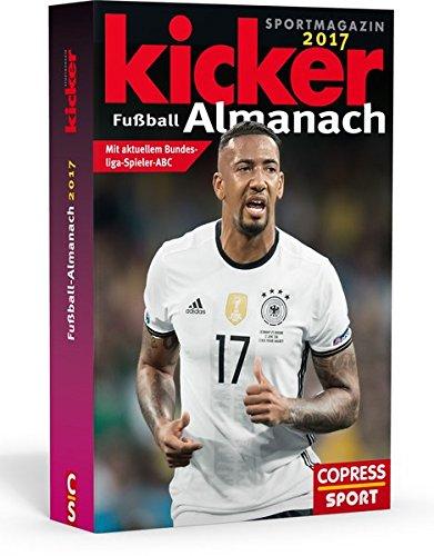 Kicker Almanach 2017: Mit aktuellem Bundesliga-Spieler ABC: Kicker Sportmagazin