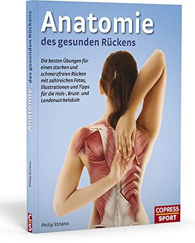 9783767911468: Anatomie des gesunden Rückens: Die besten Übungen für einen starken und schmerzfreien Rücken mit zahlreichen Fotos, Illustrationen und Tipps für die Hals-, Brust und Lendenwirbelsäule
