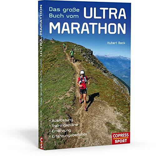 9783767911536: Das große Buch vom Ultra-Marathon - Ausrüstung, Trainingspläne, Ernährung, Erfahrungsberichte