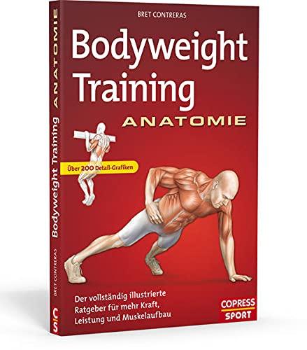 9783767911789: Bodyweight Training Anatomie: Der vollständig illustrierte Ratgeber fu..r mehr Kraft, Leistung und Muskelaufbau
