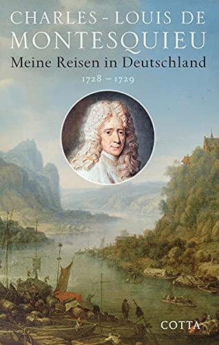 Meine Reisen in Deutschland 1728 - 1729: Charles-Louis Montesquieu