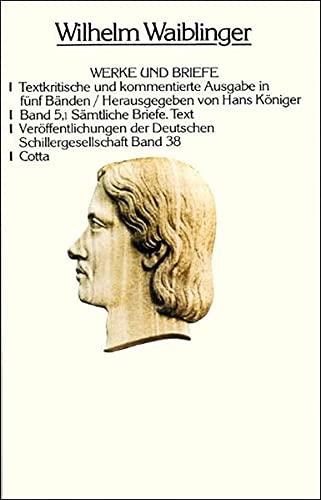 Werke und Briefe. Textkritische und kommentierte Ausgabe / Sämtliche Briefe: Wilhelm ...