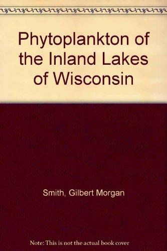 Phytoplankton of the Inland Lakes of Wisconsin: Smith, Gilbert Morgan