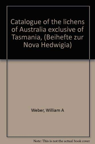 Catalogue of the Lichens of Australia Exclusive of Tasmania: Weber, William A., And Clifford M. ...