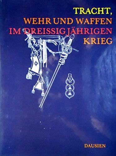 9783768410960: Tracht, Wehr und Waffen im Dreissigjährigen Krieg