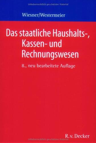 9783768505482: Das staatliche Haushalts-, Kassen- und Rechnungswesen: Ein Grundriss für die öffentliche Verwaltung in Bund und Ländern