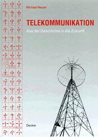 9783768509909: Telekommunikation: Aus der Geschichte in die Zukunft