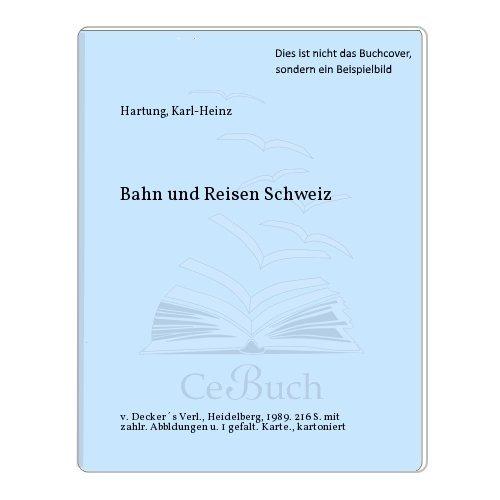 Bahn und Reisen Schweiz. Aus der Reihe: Hartung, Karlheinz: