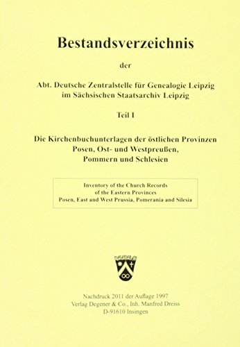 BESTANDSVERZEICHNIS der Abt. Deutsche Zentralstelle für Genealogie Leipzig im sächsischen Staatsarchiv Leipzig. (Inventory of the Church Records of the Eastern Provinces Posen, East and West Prussia, Pomerania ans Silesia). Bearb. von Martina Wermes u.a.