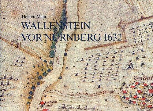 9783768640961: Wallenstein vor Nürnberg 1632: Sein Lager bei Zirndorf und die Schlacht an der Alten Veste, dargestellt durch den Plan der Gebrüder Trexel 1634