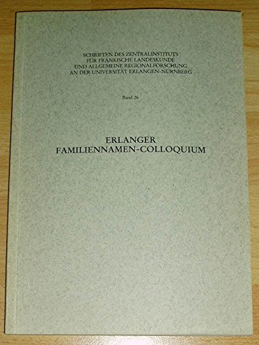 9783768641128: Erlanger Familiennamen-Colloquium: Referate des 7. interdisziplinären Colloquiums des Zentralinstituts (Schriften des Zentralinstituts für ... Erlangen-Nürnberg) (German Edition)