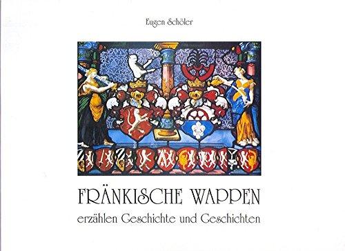 9783768670128: Fränkische Wappen erzählen Geschichte und Geschichten