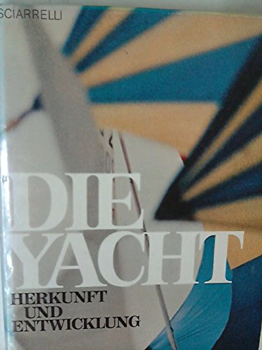 Die Yacht. Ihre Herkunft und ihre Entwicklung: Sciarrelli, Carlo