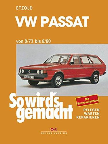 9783768802994: VW Passat 8/73 bis 8/80: VW PASSAT und PASSAT-Variant: 1,3 l / 55 PS Aug. 73 bis Feb. 78, 1,5 l / 75/85 PS Aug. 73 bis Juli 75, 1,6 l / 75/85 PS Aug. 75 bis Aug. 80