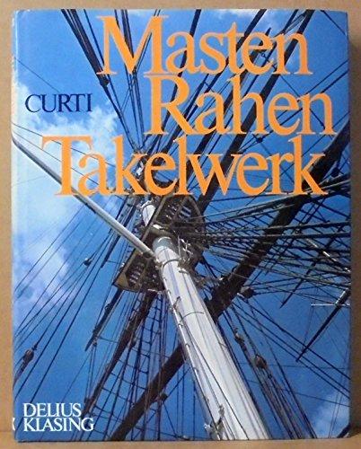 Masten, Rahen, Takelwerk. Die Takelagen der Segelschiffe: Orazio Curti