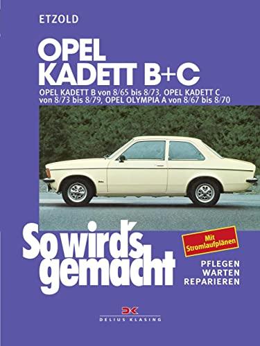 Opel Kadett B + C: Opel Kadett B von 8/65 bis 8/73, Opel Kadett C von 8/73 bis 8/79, Opel Olympia ...