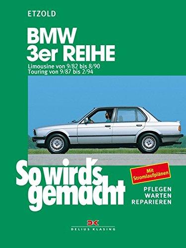 9783768805612: So wird's gemacht, BMW 3er Reihe ab September '82: Limousine von 9/82 bis 8/90, Touring von 9/87 bis 2/94. Pflegen - warten - reparieren