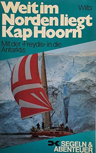 9783768805681: Weit im Norden liegt Kap Horn. Mit der 'Freydis' in die Antarktis