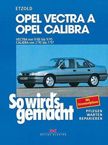 9783768806329: So wird's gemacht. Opel Vectra A / Opel Calibra: Vectra von 9/88 bis 9/95. Calibra von 2/90 bis 7/97. Pflegen, warten, reparieren