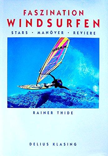9783768808163: Faszination Windsurfen. Stars - Man�ver - Reviere