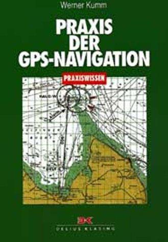 Praxis der GPS-Navigation: Kumm, Werner
