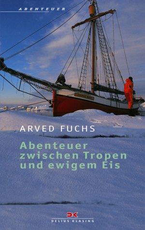 Abenteuer Zwischen Tropen Und Ewigem Eis: Fuchs, arved