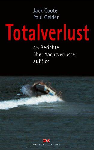 9783768816175: Totalverlust: 45 Berichte über Yachtverluste auf See