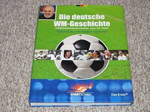 9783768817707: Die deutsche WM-Geschichte. Fu�?ballweltmeisterschaften 1930 bis heute
